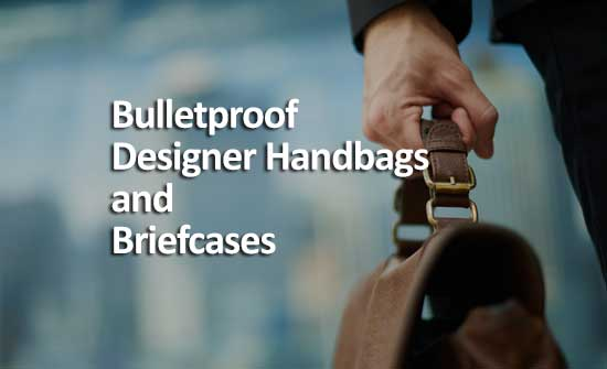 A Guide To The Best Bulletproof Designer Handbags and Briefcases