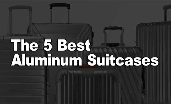 The 5 Best Aluminum Suitcases for 2020