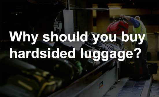 Why should you buy hardsided luggage?